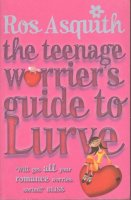Aangeboden: The Teenage Worrier`s Guide To Lurve   Ros Asquith. € 6,-